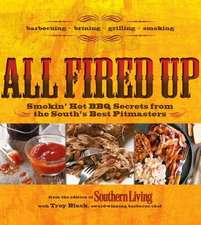 All Fired Up: Smokin' Hot BBQ Secrets From the South's Best Pitmasters