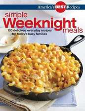 America's Best Recipes Simple Weeknight Meals: 150 Delicious Everyday Recipes
