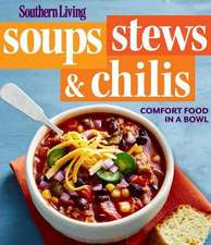 Southern Living Soups, Stews and Chilis: Comfort Food in a Bowl