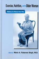 Exercise, Nutrition and the Older Woman:  Wellness for Women Over Fifty
