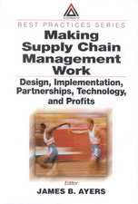 Making Supply Chain Management Work:  Design, Implementation, Partnerships, Technology, and Profits