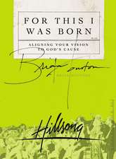 For This I Was Born: Aligning Your Vision to God's Cause