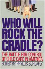 WHO WILL ROCK THE CRADLE: The Battle for control of Child Care in America