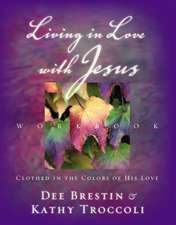 Living in Love with Jesus Workbook: Clothed in the Colors of His Love