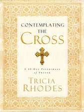 Contemplating the Cross: A 40 Day Pilgrimage of Prayer