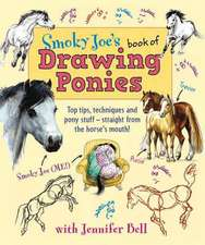 Smoky Joe's Book of Drawing Ponies: Top Tips, Techniques and Pony Stuff--Straight from the Horse's Mouth!