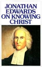 Jonathan Edwards Knowing Christ