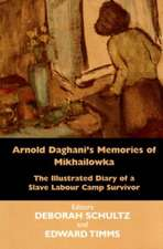 Arnold Daghani's Memories of Mikhailowka:  The Illustrated Diary of a Slave Labour Camp Survivor
