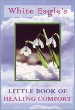 White Eagle's Little Book of Healing Comfort