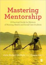 Mastering Mentorship: A Practical Guide for Mentors of Nursing, Health and Social Care Students