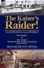 The Kaiser's Raider! Two Accounts of the S. M. S. Emden During the First World War by One of Its Officers