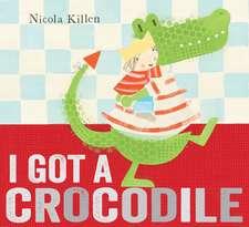 I Got a Crocodile