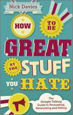 How to Be Great at The Stuff You Hate: The Straight–Talking Guide to Networking, Persuading and Selling