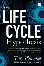 The Life Cycle Hypothesis: Groundbreaking New Research Into the Regular Rhythms and Recurring Patterns That Underpin Financial Markets, the Econo