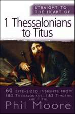 Straight to the Heart of I Thessalonians to Titus:  60 Bite-Sized Insights