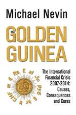 The Golden Guinea: The International Financial Crisis 2007-2014: Causes, Consequences and Cures