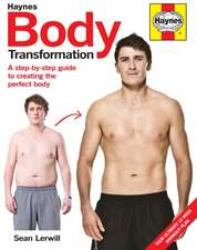 Body Transformation Handbook:  A Step-By-Step Guide to Creating the Perfect Body - Your Ultimate 12 Week Workout Plan