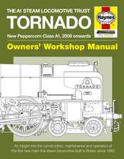 The A1 Steam Locomotive Trust Tornado - New Peppercorn Class A1, 2008 Onwards:  An Insight Into the Construction, Maintenance and Operation of the Firs