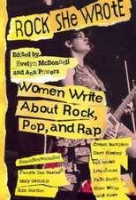 Rock She Wrote: Women Write About Rock, Pop and Rap