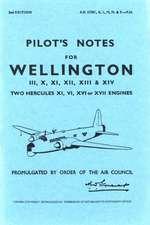Pilot's Notes for Wellington III, X, XI, XII, XIII & XIV:  Two Hercules XI, VI, XVI or XVII Engines