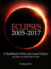 Eclipses 2005 2017:  A Handbook of Solar and Lunar Eclipses and Other Rare Astronomical Events