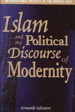 Salvatore, A: Islam and the Political Discourse of Modernity