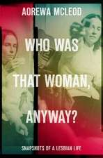 Who Was That Woman Anyway?:  Snapshots of a Lesbian Life