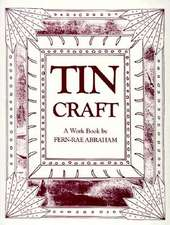 Tin Craft:  Making Beautiful Objects from Tin and Tin Cans (Revised)
