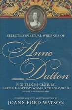 Selected Spiritual Writings of Anne Dutton:  Autobiography