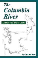 The Columbia River:  An Historical Travel Guide