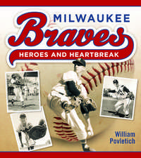 Milwaukee Braves: Heroes and Heartbreak