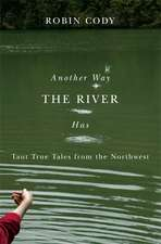 Another Way the River Has: Taut True Tales from the Northwest