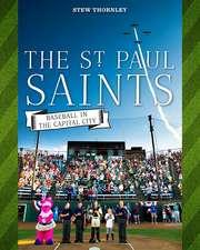 The St. Paul Saints: Baseball in the Capital City