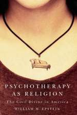 Psychotherapy As Religion: The Civil Divine In America
