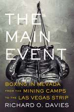 The Main Event: Boxing in Nevada from the Mining Camps to the Las Vegas Strip