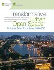 Transformative Urban Open Space: The ULI Urban Open Space Award 2010-2015