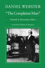 "Daniel Webster, ""The Completest Man"":  Documents from the Papers of Daniel Webster"