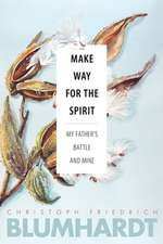 Make Way for the Spirit: My Father's Battle and Mine