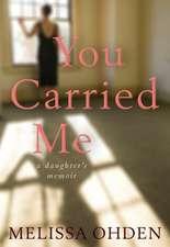 You Carried Me: A Daughter S Memoir