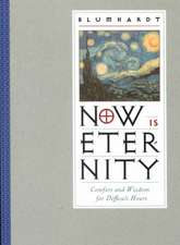 Now Is Eternity:  Comfort and Wisdom for Difficult Hours