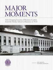 Major Moments:  Life-Changing Lessons of Business Leaders from the Neeley School of Business at Tcu