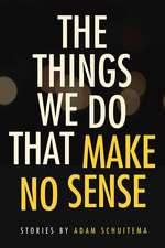 Things We Do That Make No Sense – Stories