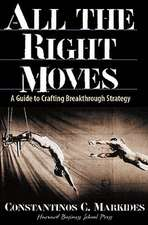 All the Right Moves:  A Guide to Crafting Break- Through Strategy