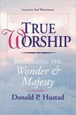 True Worship:  Reclaiming the Wonder & Majesty