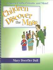 Children Discover the Mass: Lessons, Crafts, Cutouts, and More!