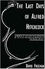 The Last Days Of Alfred Hitchcock: A Memoir by....