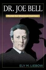 Dr. Joe Bell: Model for Sherlock Holmes
