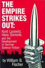 The Empire Strikes Out: Kurd Lasswitz, Hans Dominik, and the Development of German Science Fiction