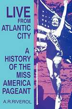 Live from Atlantic City: The Miss America Pageant Before, After, and In Spite of Television