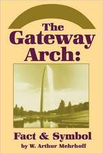 The Gateway Arch: Fact & Symbol
